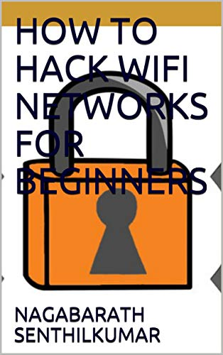 HOW TO HACK WIFI NETWORKS FOR BEGINNERS (English Edition)