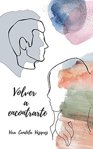 Volver a encontrarte de Vera Candela Vázquez