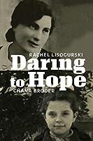Daring to Hope (Azrieli Series of Holocaust Survivor Memoirs)