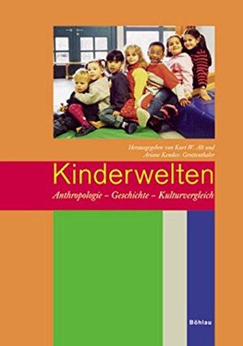Kinderwelten: Anthropologie - Geschichte - Kulturvergleich