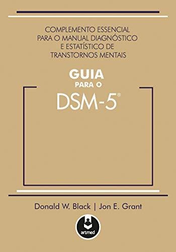 Guia para o DSM 5: Complemento Essencial para o Manual Diagnóstico e Estatístico de Transtornos Mentais