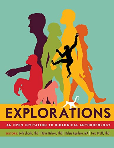 Compare Textbook Prices for Explorations: An Open Invitation to Biological Anthropology Illustrated Edition ISBN 9781931303637 by Shook, Beth,Nelson, Katie,Aguilera, Kelsie