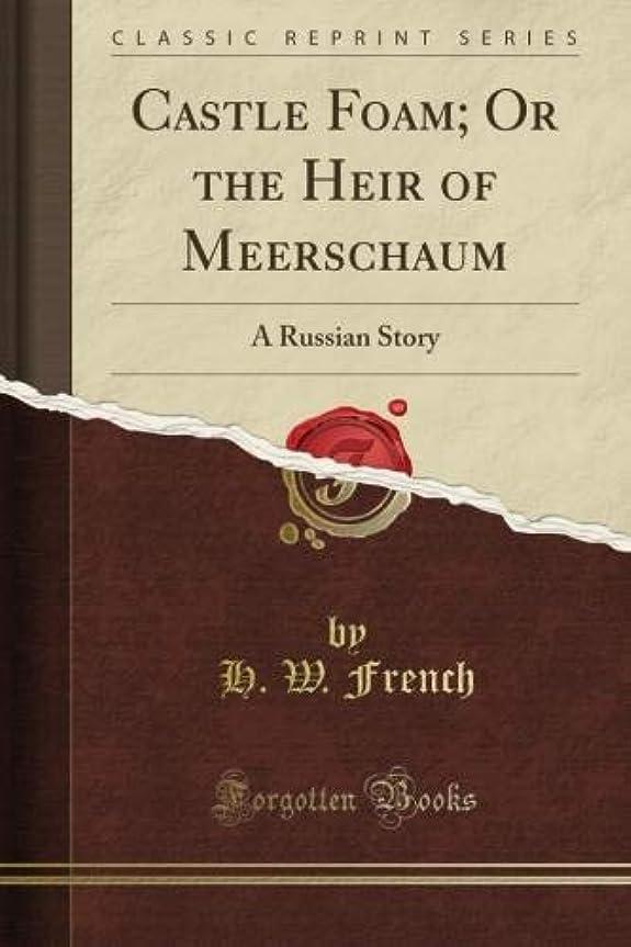 宿題をするモンキー寄付するCastle Foam; Or the Heir of Meerschaum: A Russian Story (Classic Reprint)