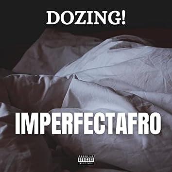 DOZING!