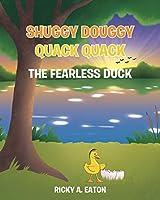 Shuggy Douggy Quack Quack: The Fearless Duck