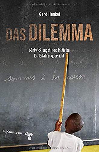 Das Dilemma: »Entwicklungshilfe« in Afrika. Ein Erfahrungsbericht