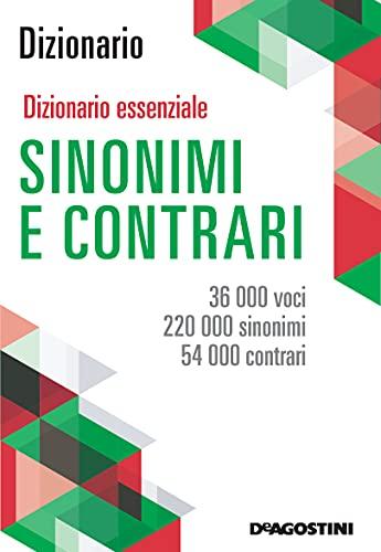 Dizionario essenziale dei sinonimi e contrari. 36.000 voci, 220.000 sinonimi, 54.000 contrari