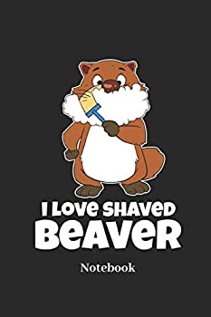 I Love Shaved Beaver Notebook  Lined journal for beaver rodent and razor fans - paperback diary gift for men women and children