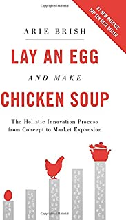 Lay an Egg and Make Chicken Soup: The Holistic Innovation Process from Concept to Market Expansion