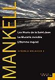 Les Morts de la Saint-Jean, La Muraille invisible, L'Homme inquiet. Intégrale Wallander