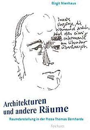 Architekturen und andere Räume: Literarische Raumdarstellung bei Thomas Bernhard
