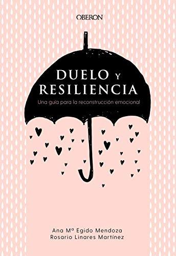Duelo y resiliencia. Una guía para la reconstrucción emocional (Libros singulares)