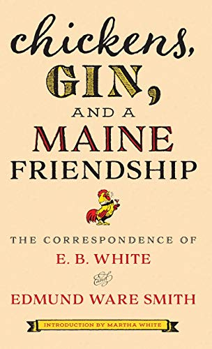 Compare Textbook Prices for Chickens, Gin, and a Maine Friendship: The Correspondence of E. B. White and Edmund Ware Smith  ISBN 9781608937325 by White, E.B.,Smith, Edmund Ware,White, Martha