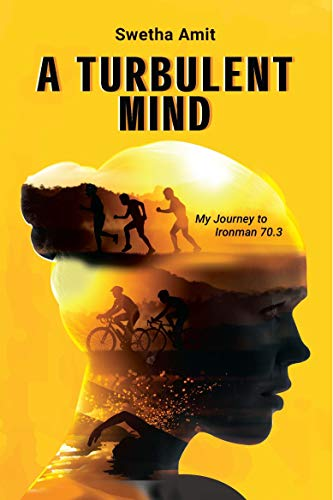 A Turbulent Mind: My Journey to Ironman 70.3 by [Swetha Amit]