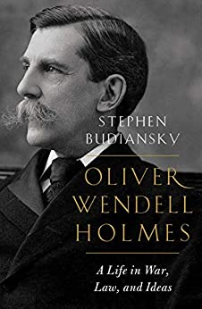 Oliver Wendell Holmes: A Life in War, Law, and Ideas by [Stephen Budiansky]