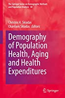 Demography of Population Health, Aging and Health Expenditures (The Springer Series on Demographic Methods and Population Analysis, 50)