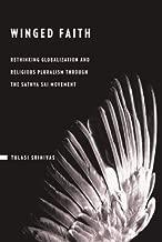 Winged Faith: Rethinking Globalization and Religious Pluralism through the Sathya Sai Movement (English Edition)