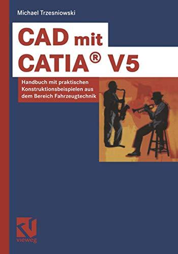 CAD mit CATIA® V5: Handbuch mit praktischen Konstruktionsbeispielen aus dem Bereich Fahrzeugtechnik