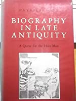 Biography in Late Antiquity: A Quest for the Holy Man (The Transformation of the Classical Heritage ; 5)