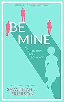Be Mine: An Interracial Poly Romance Novella (Four for Love Book 1) by [Savannah J. Frierson]