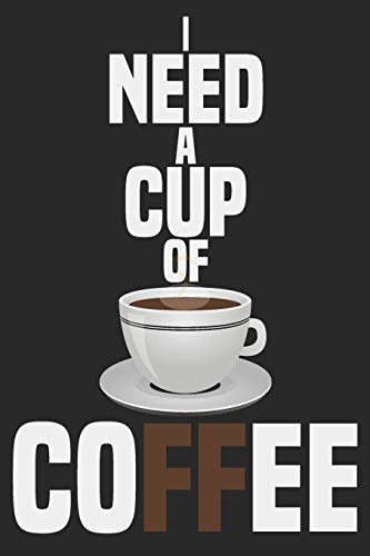 I Need A Cup Of Coffee: Coffee Journal For Notes And Ideas,(6