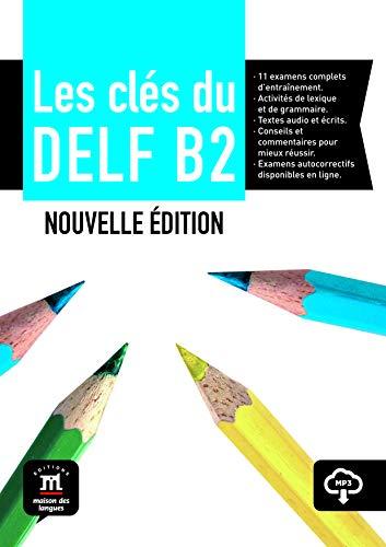 Les clés du nouveau DELF B2 - Libro del alumno + CD: Les Clés du nouveau DELF B2  Livre de l'élève + CD (Fle- Texto Frances)