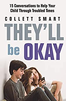 They'll Be Okay: 15 Conversations to Help Your Child Through Troubled Times by [Collett Smart]