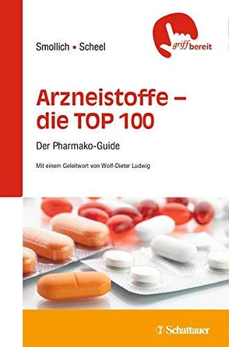 Arzneistoffe - die TOP 100: Der Pharmako-Guide (griffbereit)
