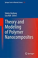 Theory and Modeling of Polymer Nanocomposites (Springer Series in Materials Science, 310)