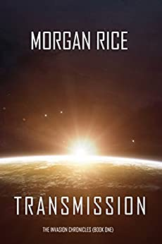 Transmission (The Invasion Chronicles—Book One): A Science Fiction Thriller by [Morgan Rice]