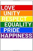 Love unity respect equality pride happiness: Colorful Notepad for LGBT Fans, Gay Pride Journal, Rainbow Notebook, Lesbian Wedding Planner, Composition Notebook, Adult book, 6x9'', over 100 pages