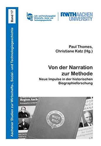 Von der Narration zur Methode: Neue Impulse in der historischen Biographieforschung (Aachener Studien zur Wirtschafts-, Sozial- und Technologiegeschichte)