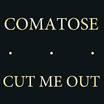 Comatose / Cut Me Out