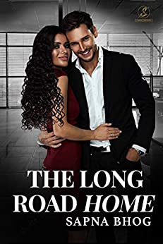 The Long Road Home: An Indian Billionaire romance (Sehgal Family & Friends Book 5) by [Sapna Bhog]