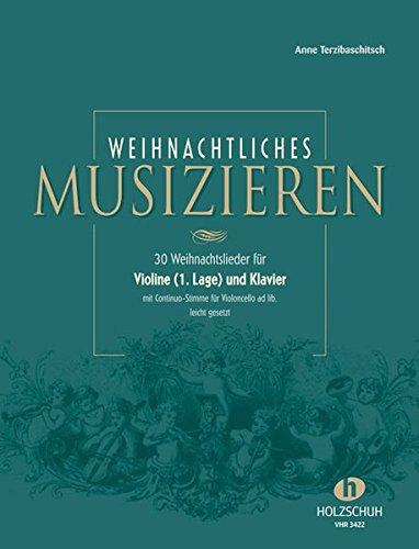 Weihnachtliches Musizieren: 30 Weihnachtslieder für Violine (1. Lage) und Klaver mit Continuo-Stimme für Violoncello ad lib. leicht gesetzt