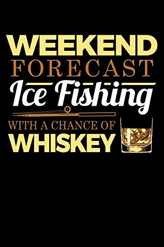 Weekend Forecast Ice Fishing With A Chance Of Whiskey: Fishing Journal Or Notebook for the Seafood Lover