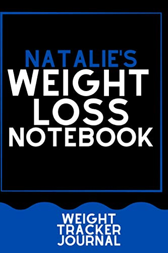 Natalie'S Weight Loss Notebook: Weight Tracker Notebook / 120 Pages 6x9 ,Soft Cover , Matte Finish