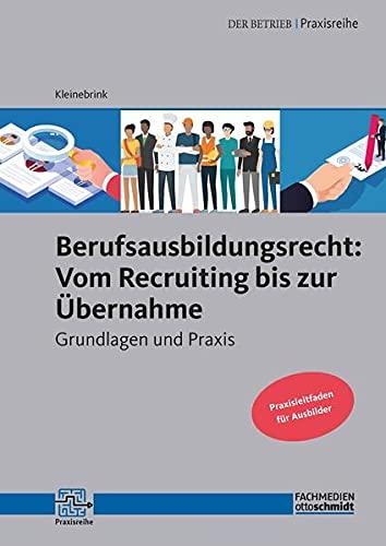 Berufsausbildungsrecht: Vom Recruiting bis zur Übernahme: Grundlagen und Praxis