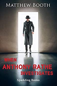 When Anthony Rathe Investigates by [Matthew Booth]