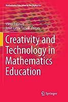 Creativity and Technology in Mathematics Education (Mathematics Education in the Digital Era)