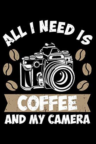 All I Need Is Coffee & My Camera: Notizbuch a5 punktiert mit 120 Seiten | Schönes Geschenk Fotograf Kamera Fotoapparat Hobbyfotograf Männertag ... Weihnachten Notizblock Notizheft Journal