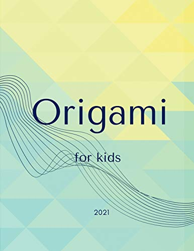 """Origami For Kids: Easy Origami for kids, get fun with your kids easly, Made Simple bring your paper and fold and have fun, 8.5"""" x 11"""" inch, 26 Pages"""
