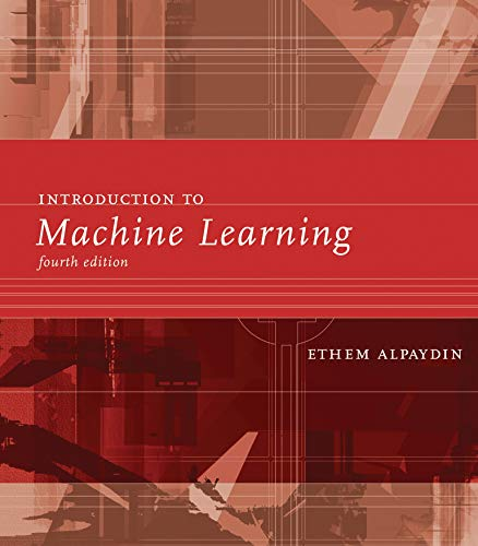 Compare Textbook Prices for Introduction to Machine Learning Adaptive Computation and Machine Learning series fourth edition Edition ISBN 9780262043793 by Alpaydin, Ethem