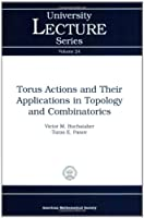 Torus Actions and Their Applications in Topology and Combinatorics (University Lecture Series)