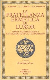 La fratellanza ermetica di Luxor. Storia, rituali iniziatici e istruzioni di occultismo pratico