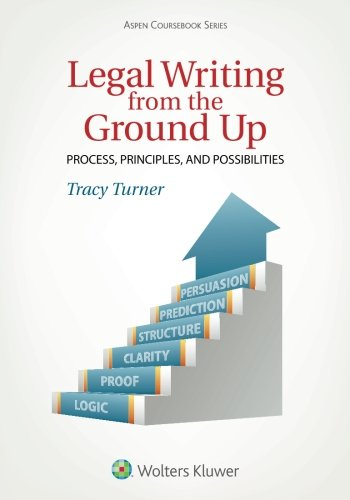 Compare Textbook Prices for Legal Writing from the Ground Up: Process, Principles, and Possibilities Aspen Coursebook 4 Edition ISBN 9781454852162 by Turner, Tracy