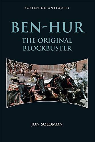 Ben-Hur: The Original Blockbuster (Screening Antiquity)