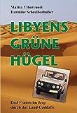 LIBYENS GRüNE HüGEL - Drei Frauen im Jeep durch das Land Gaddafis
