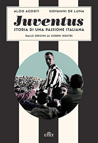 Juventus. Storia di una passione italiana: Dalle origini ai giorni nostri