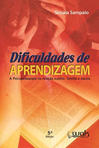 Dificuldades de aprendizagem Ed. 05; A psicopedagogia na relação sujeito, família e escola